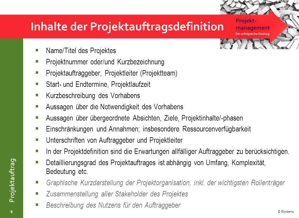 © Wytrzens Projektauftrag Inhalte der Projektauftragsdefinition  Name/Titel des Projektes  Projektnummer oder/und Kurzbezeichnung  Projektauftragge