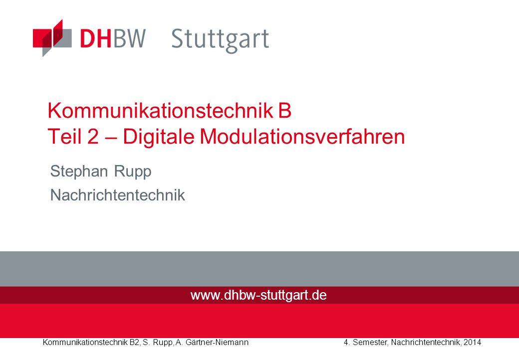 Kommunikationstechnik B2, S. Rupp, A. Gärtner-Niemann4. Semester, Nachrichtentechnik, 2014 Kommunikationstechnik B Teil 2 – Digitale Modulationsverfah