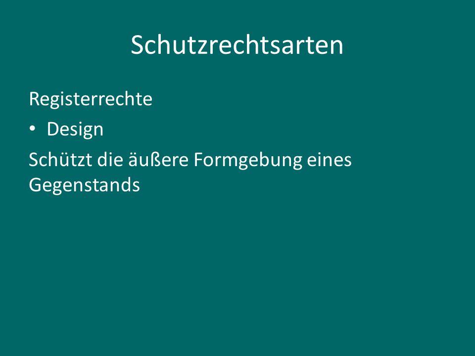 Schutzrechtsarten Registerrechte Design Schützt die äußere Formgebung eines Gegenstands