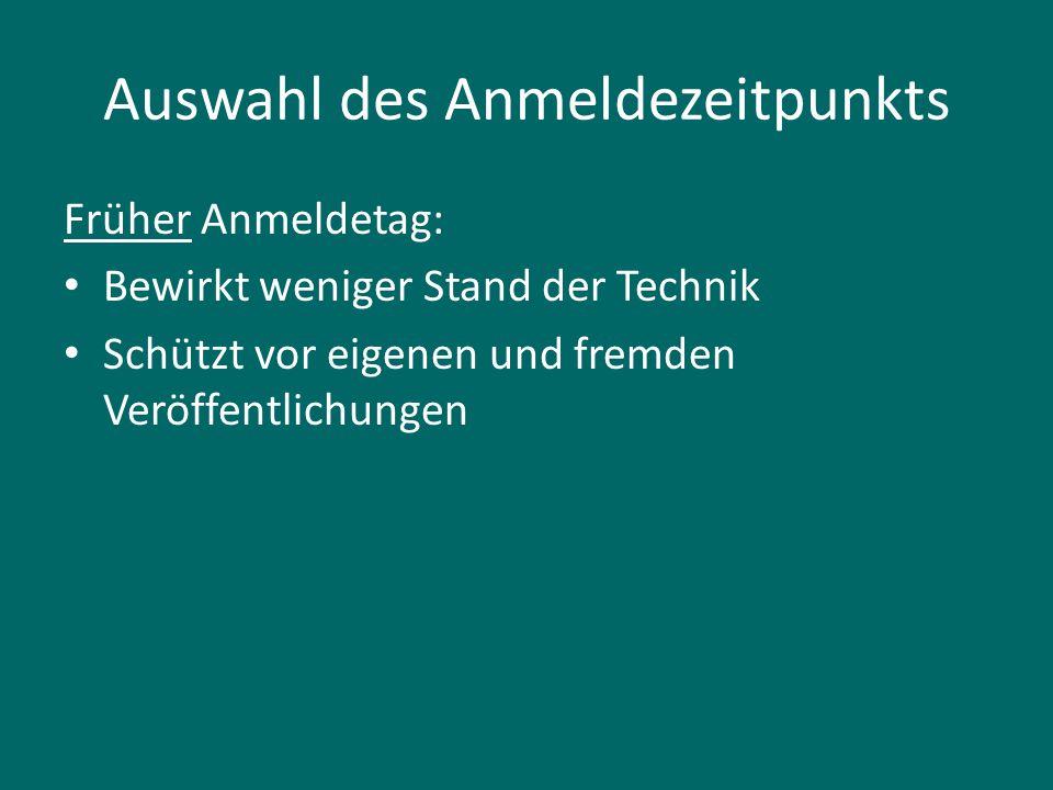 Auswahl des Anmeldezeitpunkts Früher Anmeldetag: Bewirkt weniger Stand der Technik Schützt vor eigenen und fremden Veröffentlichungen