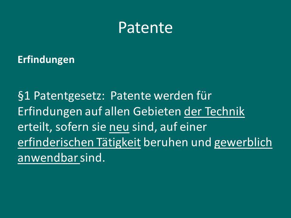 Patente Erfindungen §1 Patentgesetz: Patente werden für Erfindungen auf allen Gebieten der Technik erteilt, sofern sie neu sind, auf einer erfinderisc