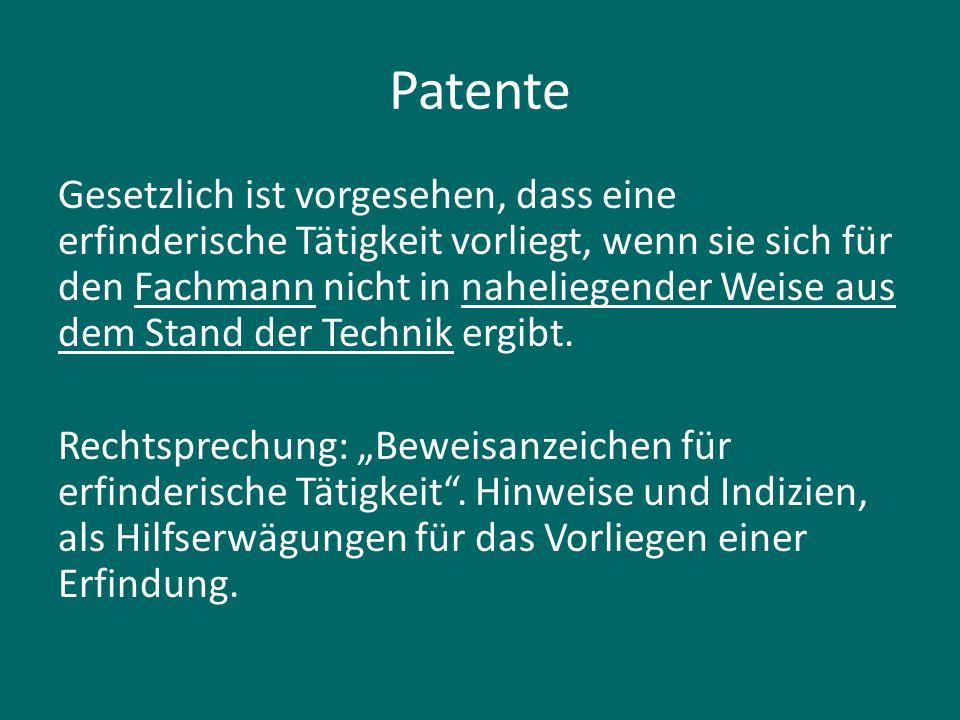 Patente Gesetzlich ist vorgesehen, dass eine erfinderische Tätigkeit vorliegt, wenn sie sich für den Fachmann nicht in naheliegender Weise aus dem Sta