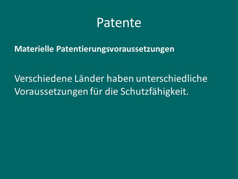 Patente Materielle Patentierungsvoraussetzungen Verschiedene Länder haben unterschiedliche Voraussetzungen für die Schutzfähigkeit.