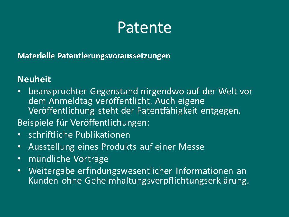 Patente Materielle Patentierungsvoraussetzungen Neuheit beanspruchter Gegenstand nirgendwo auf der Welt vor dem Anmeldtag veröffentlicht. Auch eigene