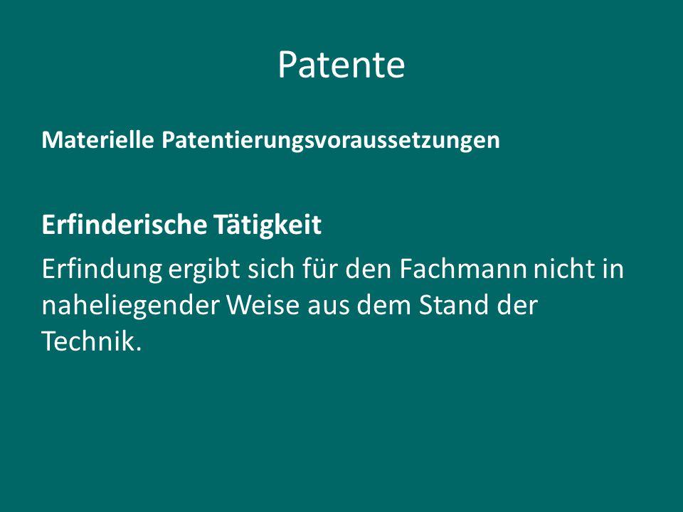 Patente Materielle Patentierungsvoraussetzungen Erfinderische Tätigkeit Erfindung ergibt sich für den Fachmann nicht in naheliegender Weise aus dem St