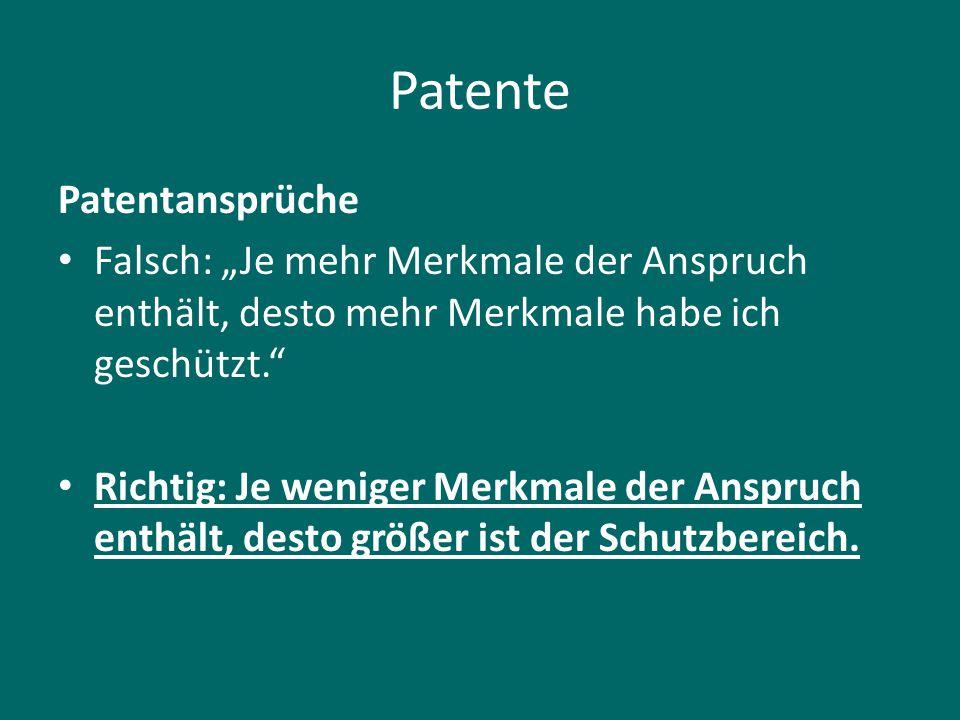 """Patente Patentansprüche Falsch: """"Je mehr Merkmale der Anspruch enthält, desto mehr Merkmale habe ich geschützt."""" Richtig: Je weniger Merkmale der Ansp"""