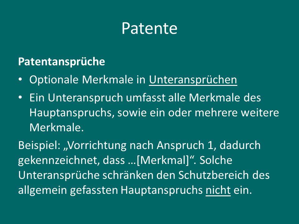 Patente Patentansprüche Optionale Merkmale in Unteransprüchen Ein Unteranspruch umfasst alle Merkmale des Hauptanspruchs, sowie ein oder mehrere weite