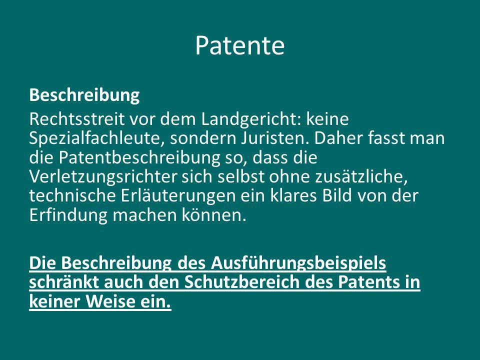 Patente Beschreibung Rechtsstreit vor dem Landgericht: keine Spezialfachleute, sondern Juristen. Daher fasst man die Patentbeschreibung so, dass die V