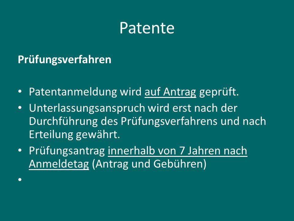 Patente Prüfungsverfahren Patentanmeldung wird auf Antrag geprüft. Unterlassungsanspruch wird erst nach der Durchführung des Prüfungsverfahrens und na