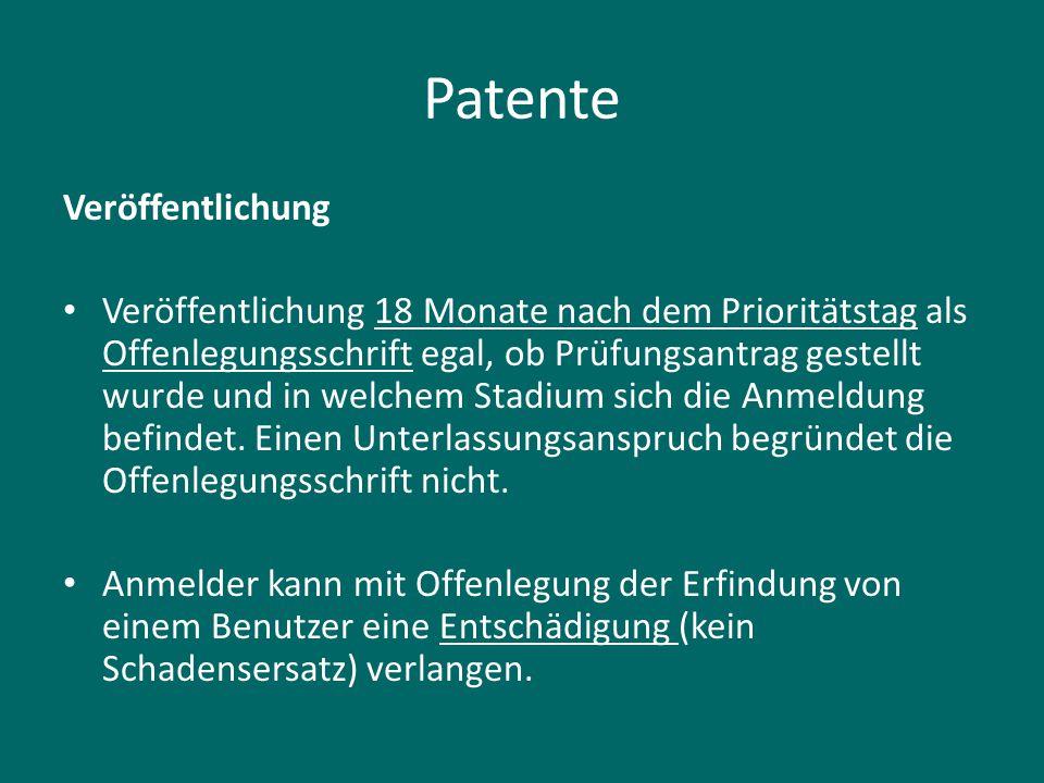Patente Veröffentlichung Veröffentlichung 18 Monate nach dem Prioritätstag als Offenlegungsschrift egal, ob Prüfungsantrag gestellt wurde und in welch