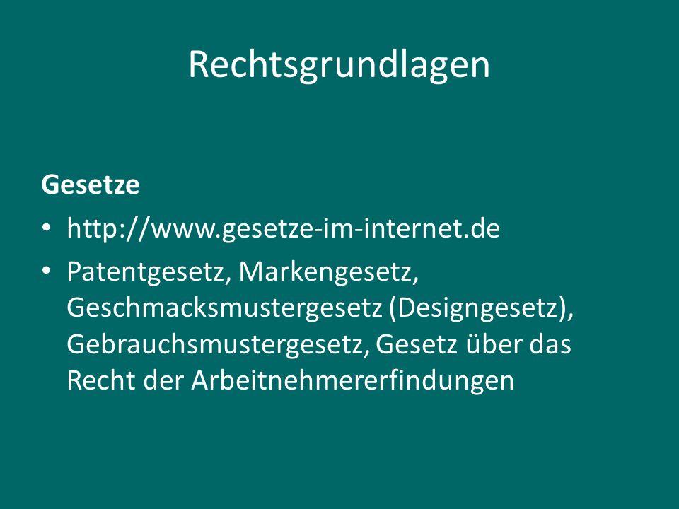 Rechtsgrundlagen Gesetze http://www.gesetze-im-internet.de Patentgesetz, Markengesetz, Geschmacksmustergesetz (Designgesetz), Gebrauchsmustergesetz, G
