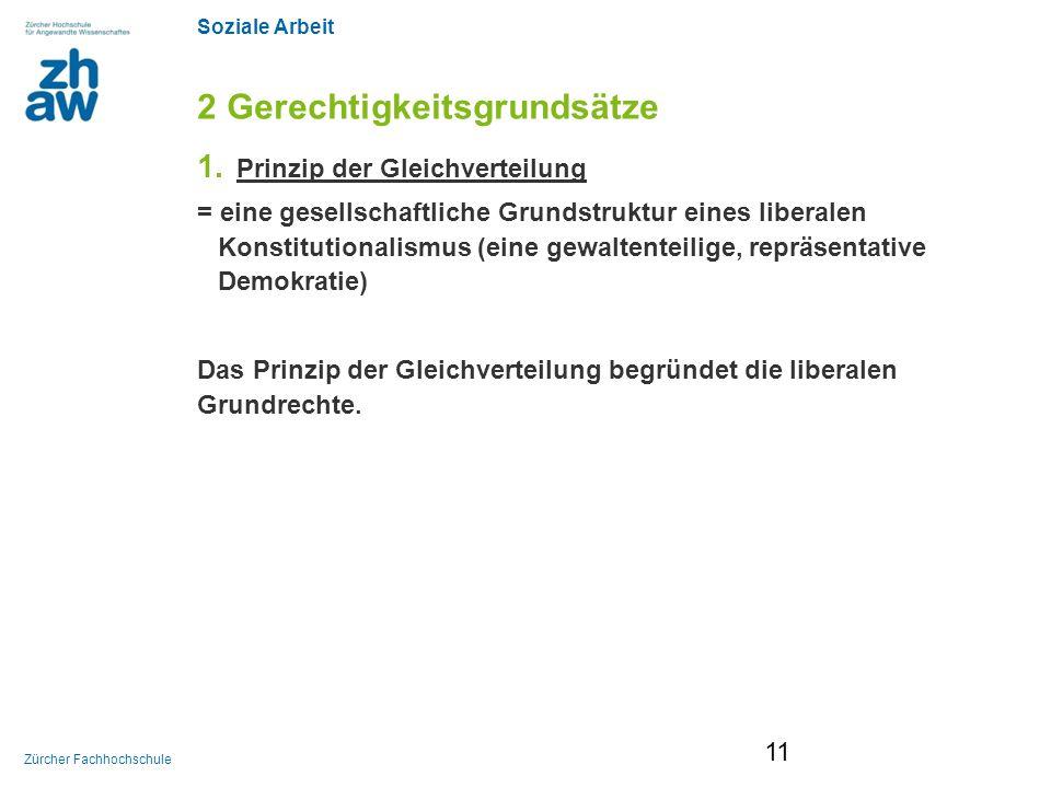 Soziale Arbeit Zürcher Fachhochschule 2 Gerechtigkeitsgrundsätze 1. Prinzip der Gleichverteilung = eine gesellschaftliche Grundstruktur eines liberale