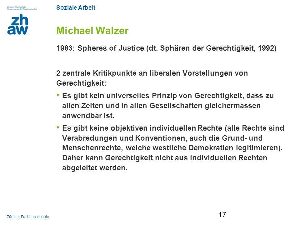 Soziale Arbeit Zürcher Fachhochschule Michael Walzer 1983: Spheres of Justice (dt. Sphären der Gerechtigkeit, 1992) 2 zentrale Kritikpunkte an liberal