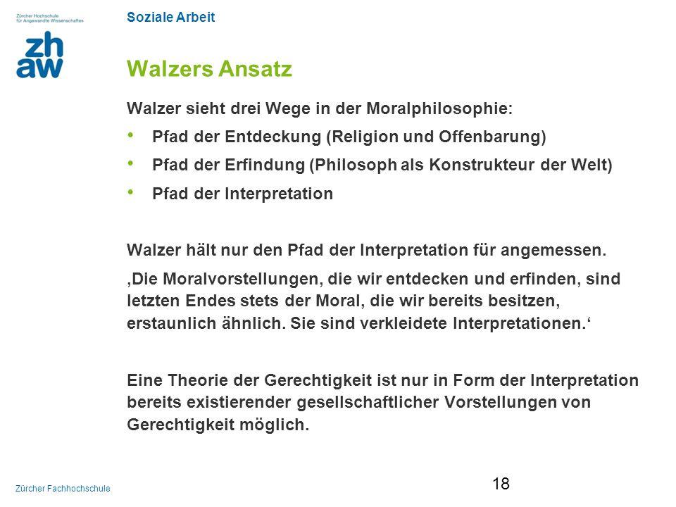 Soziale Arbeit Zürcher Fachhochschule Walzers Ansatz Walzer sieht drei Wege in der Moralphilosophie: Pfad der Entdeckung (Religion und Offenbarung) Pf
