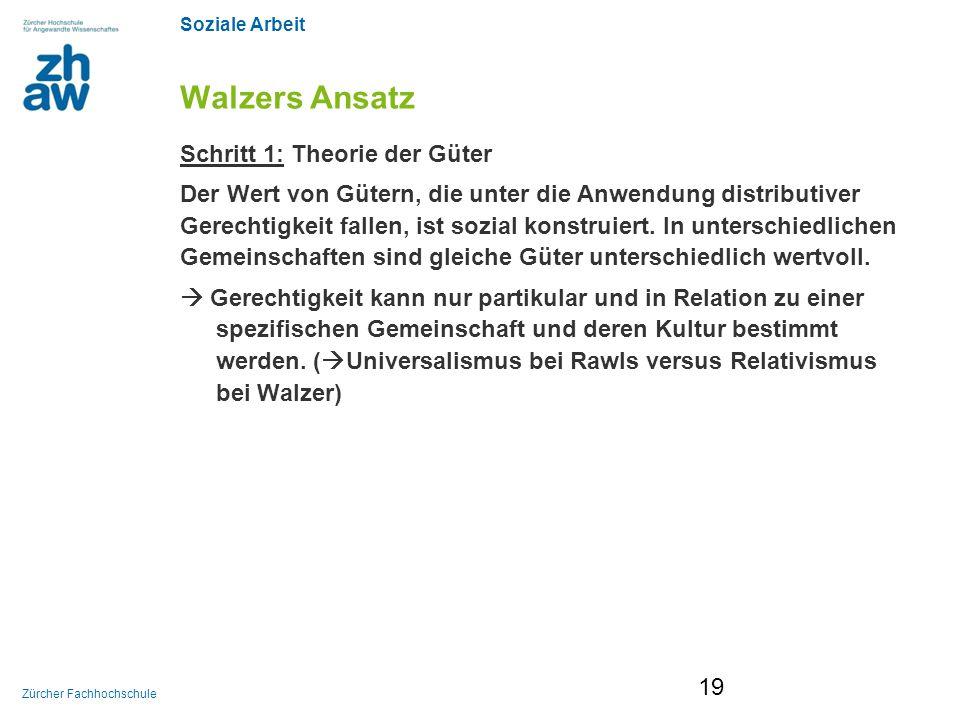 Soziale Arbeit Zürcher Fachhochschule Walzers Ansatz Schritt 1: Theorie der Güter Der Wert von Gütern, die unter die Anwendung distributiver Gerechtig