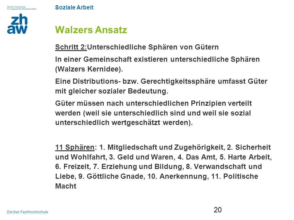 Soziale Arbeit Zürcher Fachhochschule Walzers Ansatz Schritt 2:Unterschiedliche Sphären von Gütern In einer Gemeinschaft existieren unterschiedliche S