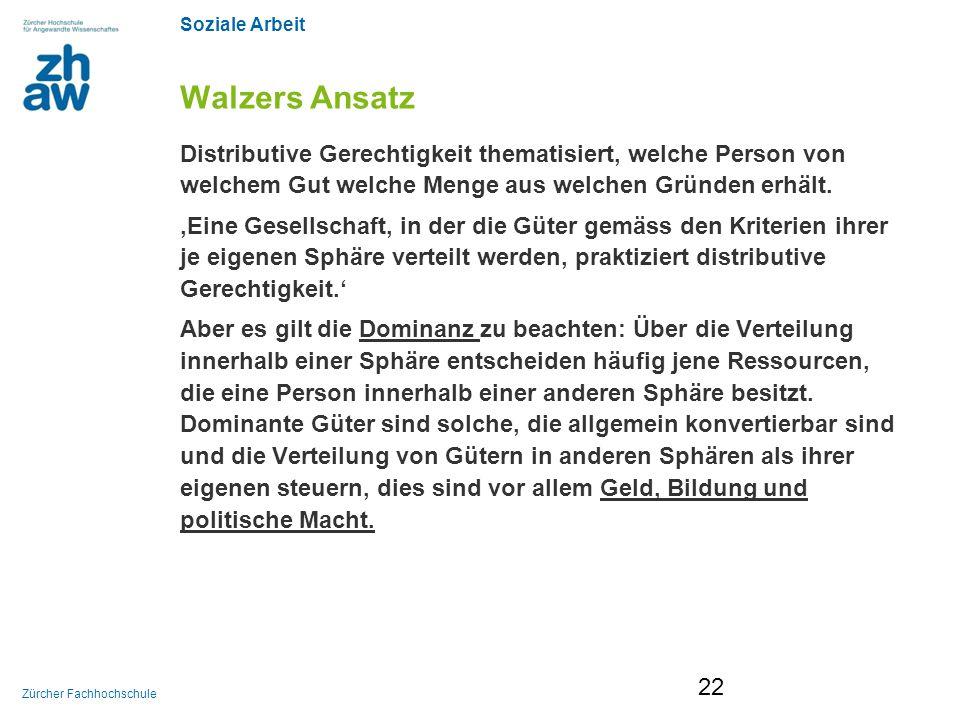 Soziale Arbeit Zürcher Fachhochschule Walzers Ansatz Distributive Gerechtigkeit thematisiert, welche Person von welchem Gut welche Menge aus welchen G