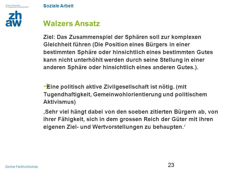 Soziale Arbeit Zürcher Fachhochschule Walzers Ansatz Ziel: Das Zusammenspiel der Sphären soll zur komplexen Gleichheit führen (Die Position eines Bürg