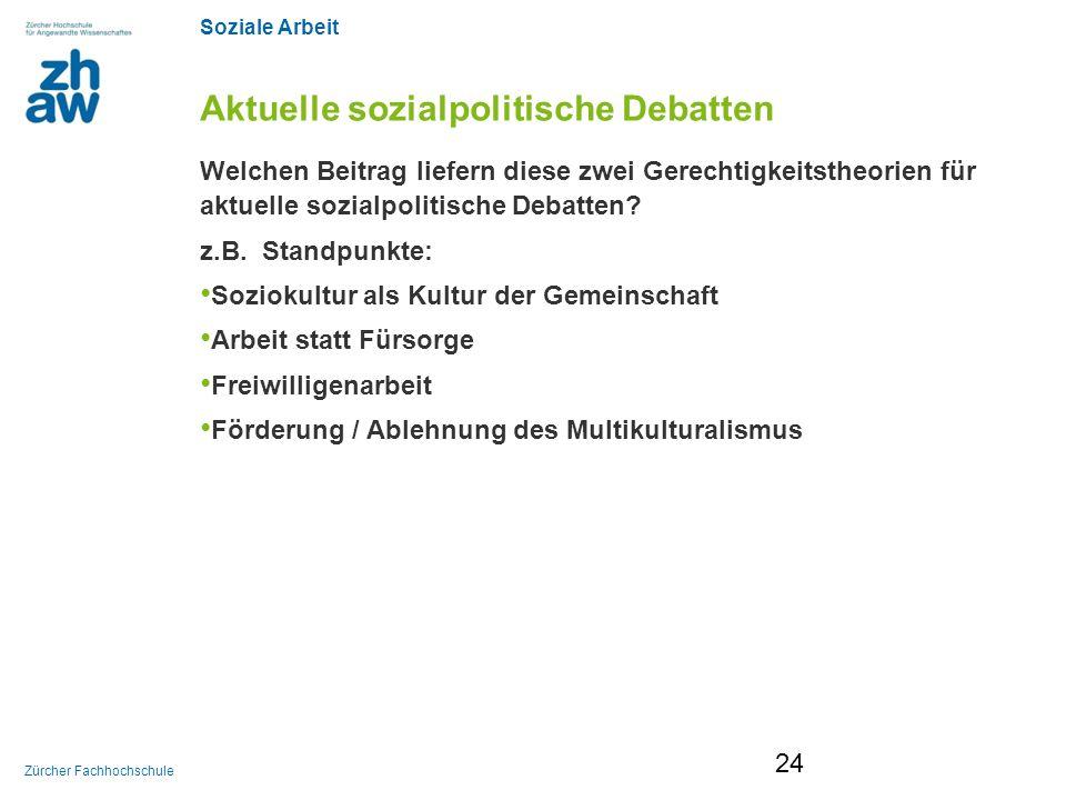 Soziale Arbeit Zürcher Fachhochschule Aktuelle sozialpolitische Debatten Welchen Beitrag liefern diese zwei Gerechtigkeitstheorien für aktuelle sozial