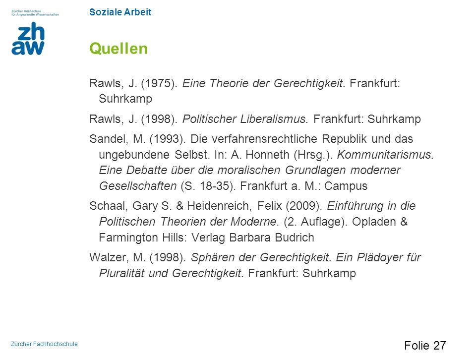 Soziale Arbeit Zürcher Fachhochschule Quellen Rawls, J. (1975). Eine Theorie der Gerechtigkeit. Frankfurt: Suhrkamp Rawls, J. (1998). Politischer Libe