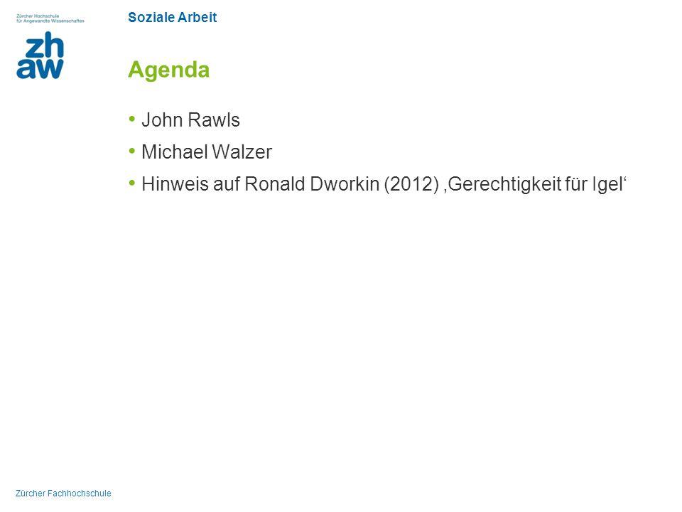 Soziale Arbeit Zürcher Fachhochschule Agenda John Rawls Michael Walzer Hinweis auf Ronald Dworkin (2012) 'Gerechtigkeit für Igel'