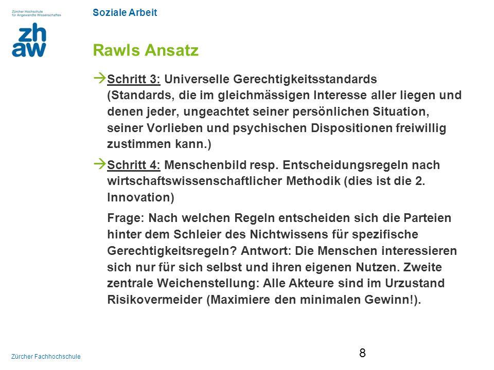 Soziale Arbeit Zürcher Fachhochschule Walzers Ansatz Schritt 1: Theorie der Güter Der Wert von Gütern, die unter die Anwendung distributiver Gerechtigkeit fallen, ist sozial konstruiert.