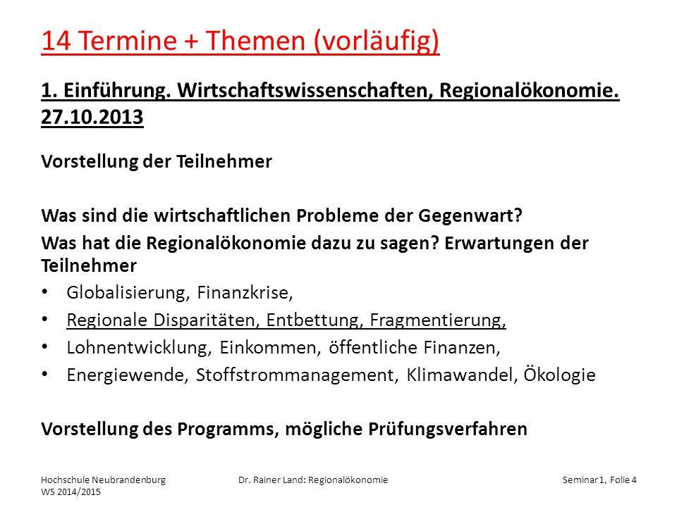 14 Termine + Themen (vorläufig) 1.Einführung. Wirtschaftswissenschaften, Regionalökonomie.