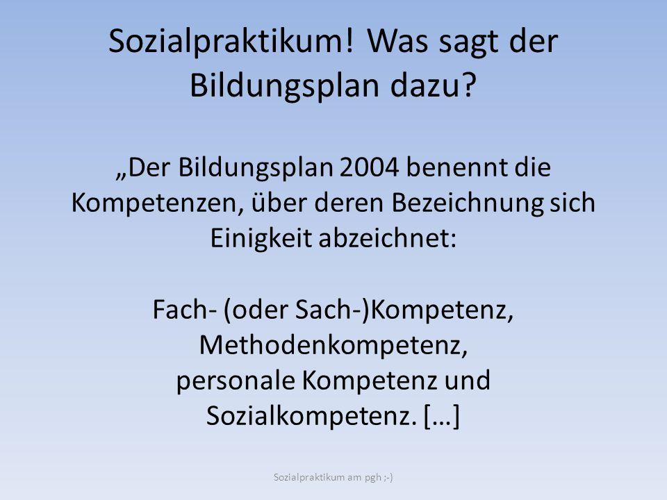 """Sozialpraktikum! Was sagt der Bildungsplan dazu? """"Der Bildungsplan 2004 benennt die Kompetenzen, über deren Bezeichnung sich Einigkeit abzeichnet: Fac"""