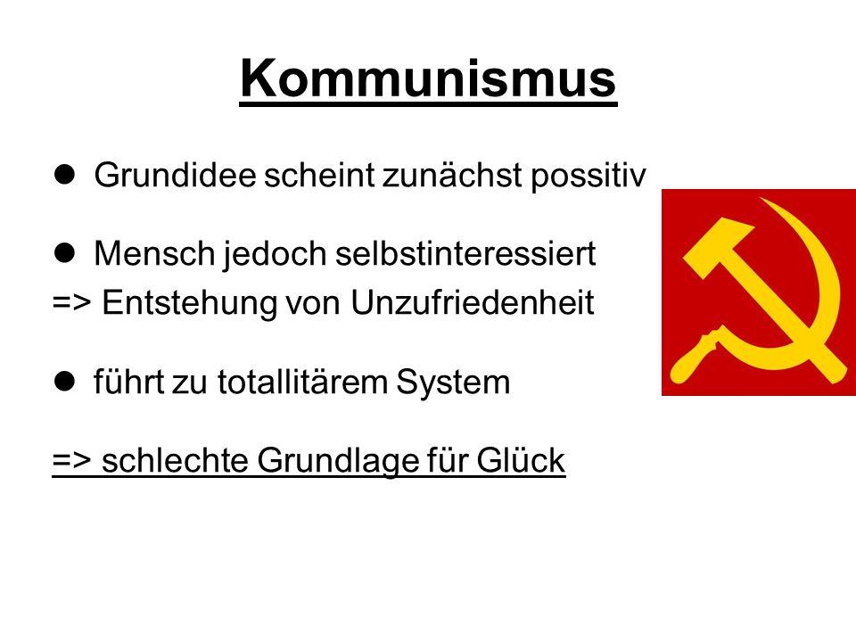 Kommunismus Grundidee scheint zunächst possitiv Mensch jedoch selbstinteressiert => Entstehung von Unzufriedenheit führt zu totallitärem System => sch