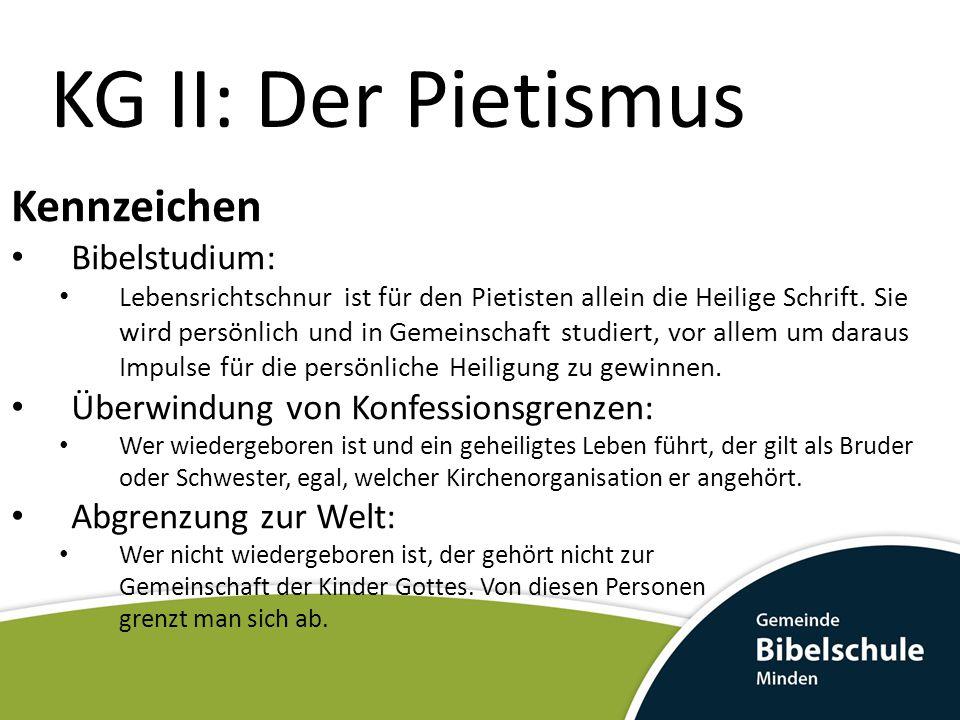 KG II: Der Pietismus Kennzeichen Bibelstudium: Lebensrichtschnur ist für den Pietisten allein die Heilige Schrift.