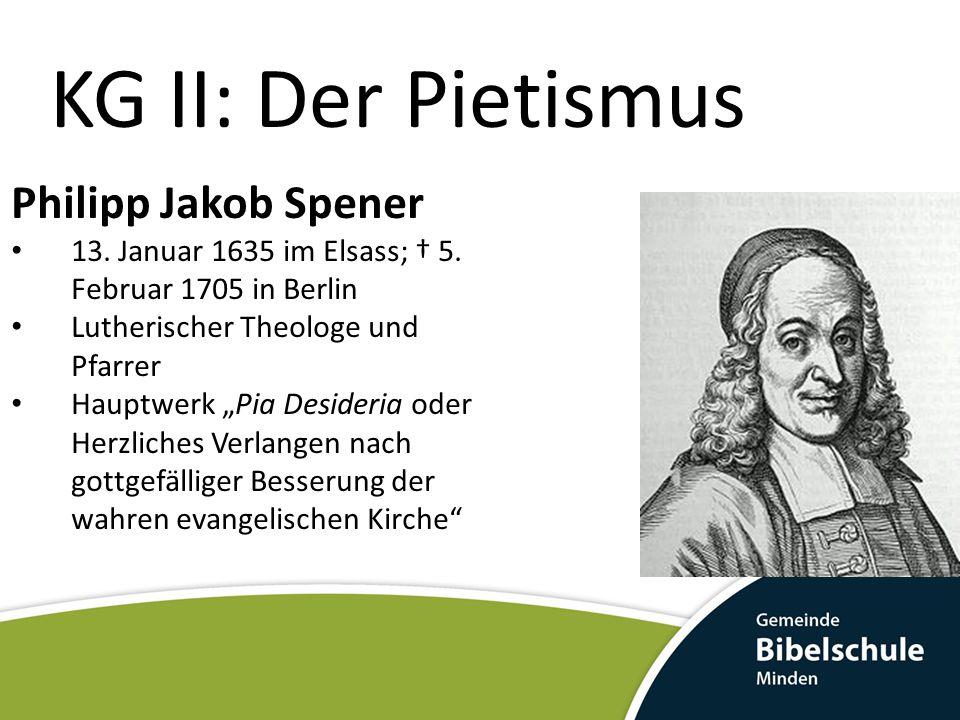 KG II: Der Pietismus Philipp Jakob Spener 13.Januar 1635 im Elsass; † 5.