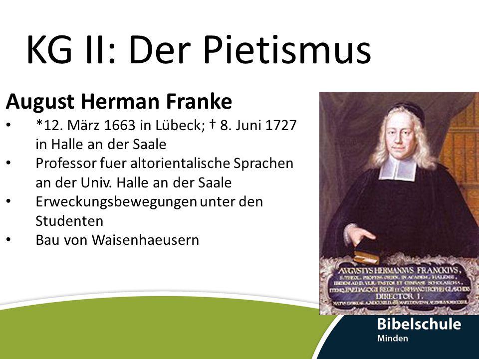 KG II: Der Pietismus August Herman Franke *12.März 1663 in Lübeck; † 8.