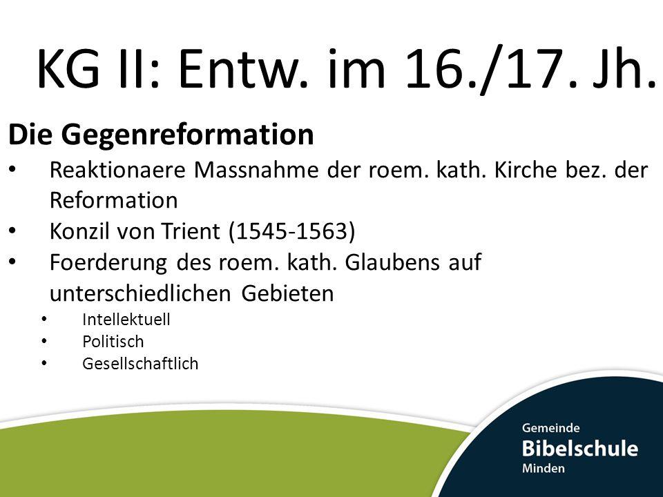 KG II: Entw.im 16./17. Jh. Die Gegenreformation Reaktionaere Massnahme der roem.