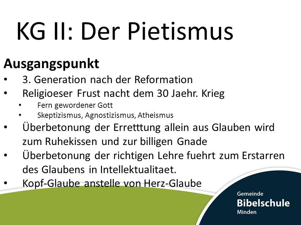 KG II: Der Pietismus Nikolaus Ludwig Graf von Zinzendorf Aufenthalten auf Missionsgebieten Zeitweise Ausweisung aus Sachsen Ab 1750 lebte er meistens in London Dichtete etwa 2000 Kirchenlieder Herausgabe der Herrenhuter Losungen