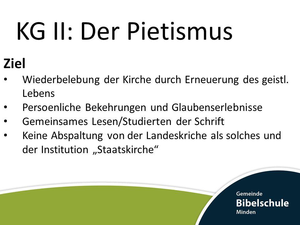 KG II: Der Pietismus Kennziechen Bekehrung und Wiedergeburt: Der Pietist hat eine Erfahrung der persönlichen Hinwendung zu Gott und der geistlichen Erneuerung gemacht.