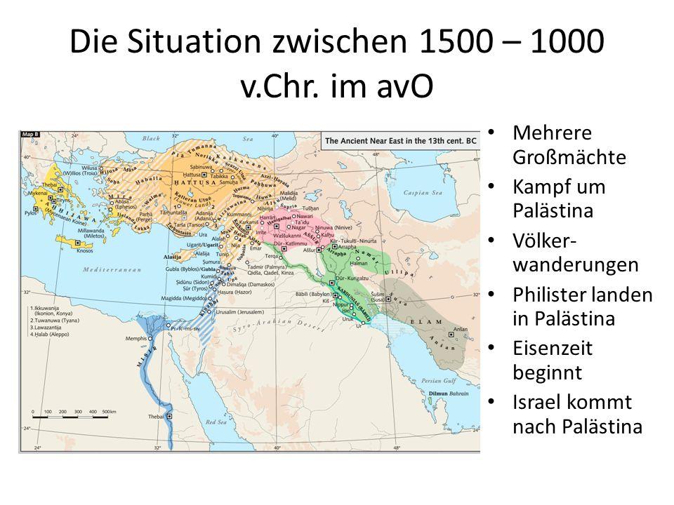 Die Situation zwischen 1500 – 1000 v.Chr. im avO Mehrere Großmächte Kampf um Palästina Völker- wanderungen Philister landen in Palästina Eisenzeit beg