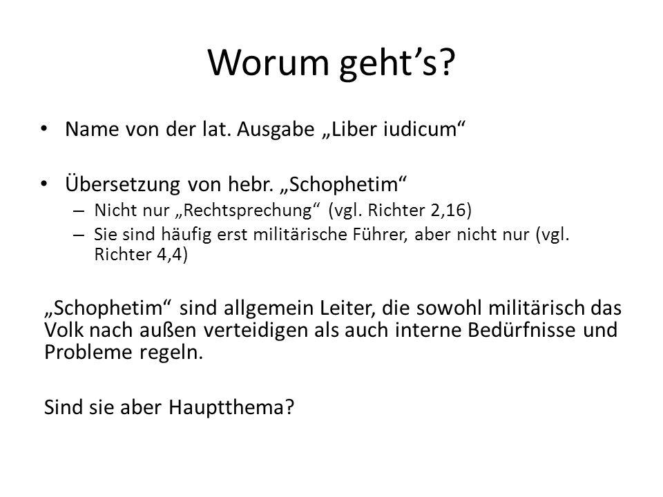 """Worum geht's? Name von der lat. Ausgabe """"Liber iudicum"""" Übersetzung von hebr. """"Schophetim"""" – Nicht nur """"Rechtsprechung"""" (vgl. Richter 2,16) – Sie sind"""