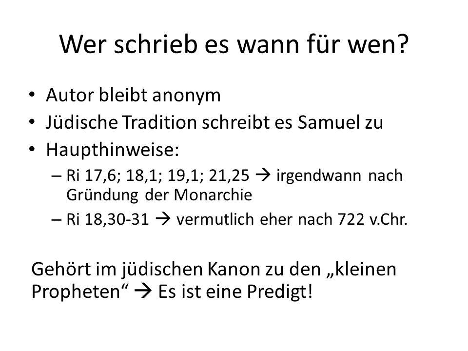 Wer schrieb es wann für wen? Autor bleibt anonym Jüdische Tradition schreibt es Samuel zu Haupthinweise: – Ri 17,6; 18,1; 19,1; 21,25  irgendwann nac