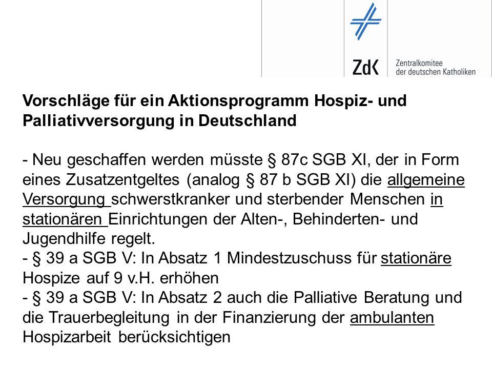 Vorschläge für ein Aktionsprogramm Hospiz- und Palliativversorgung in Deutschland - Neu geschaffen werden müsste § 87c SGB XI, der in Form eines Zusatzentgeltes (analog § 87 b SGB XI) die allgemeine Versorgung schwerstkranker und sterbender Menschen in stationären Einrichtungen der Alten-, Behinderten- und Jugendhilfe regelt.