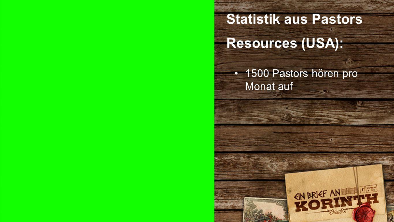 Statistik 1 Statistik aus Pastors Resources (USA): 1500 Pastors hören pro Monat auf
