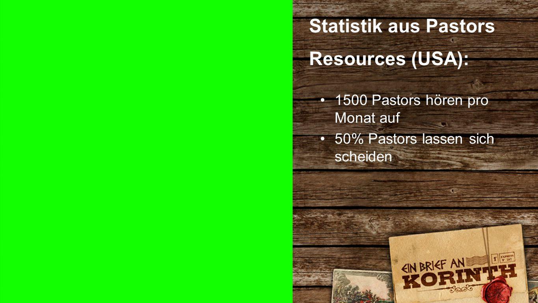 Statistik 2 Statistik aus Pastors Resources (USA): 1500 Pastors hören pro Monat auf 50% Pastors lassen sich scheiden