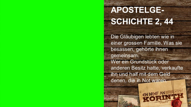 1. Korinther 9, 7-11 a APOSTELGE- SCHICHTE 2, 44 Die Gläubigen lebten wie in einer grossen Familie.