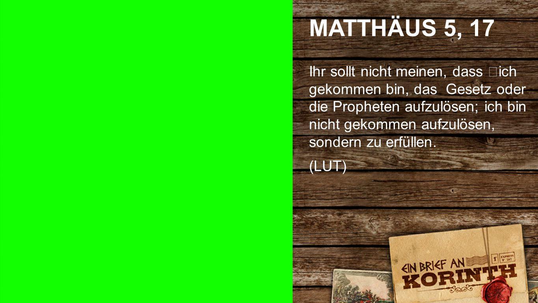 Matthäus 5, 17 MATTHÄUS 5, 17 Ihr sollt nicht meinen, dass ich gekommen bin, das Gesetz oder die Propheten aufzulösen; ich bin nicht gekommen aufzulösen, sondern zu erfüllen.