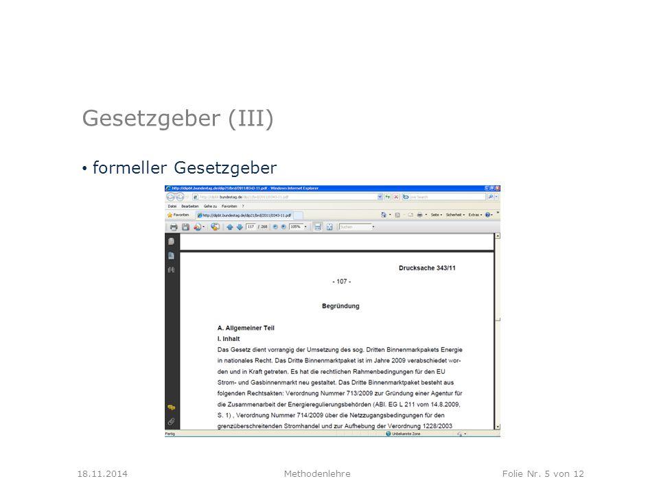 MethodenlehreFolie Nr. 5 von 12 Gesetzgeber (III) formeller Gesetzgeber 18.11.2014