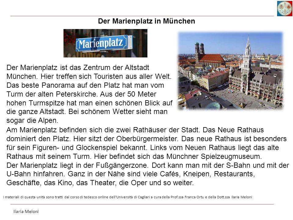 Der Marienplatz in München Ilaria Meloni I materiali di questa unità sono tratti dal corso di tedesco online dell'Università di Cagliari a cura della Prof.ssa Franca Ortu e della Dott.ssa Ilaria Meloni Der Marienplatz ist das Zentrum der Altstadt München.