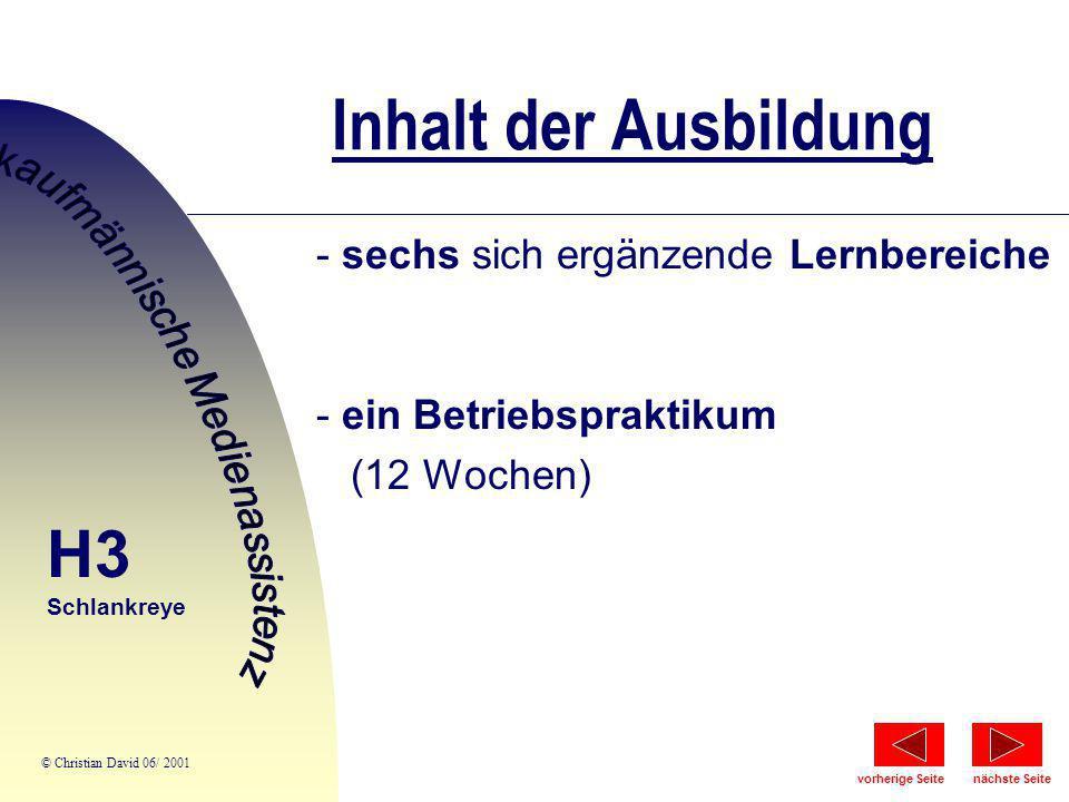 Inhalt der Ausbildung - sechs sich ergänzende Lernbereiche - ein Betriebspraktikum (12 Wochen) H3 Schlankreye © Christian David 06/ 2001 nächste Seite