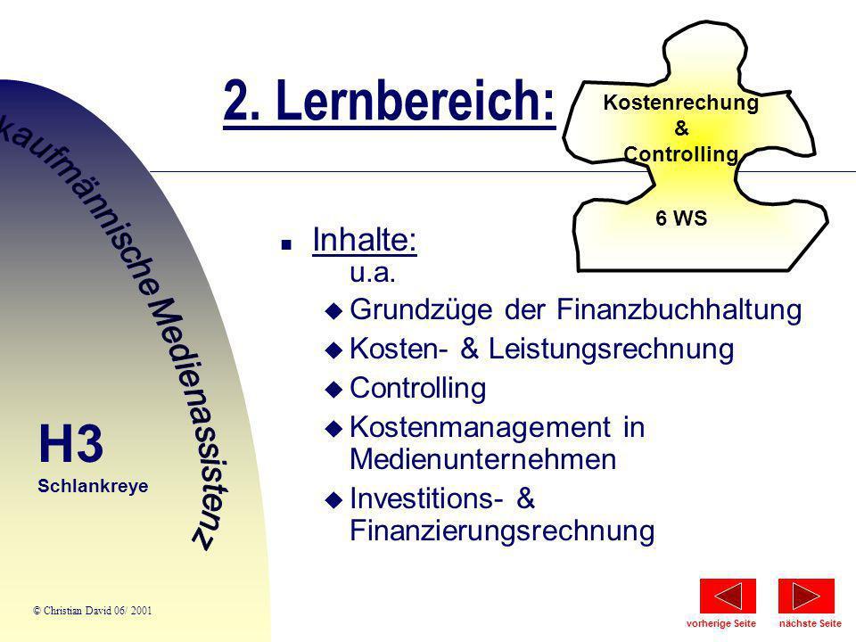2. Lernbereich: Kostenrechung & Controlling 6 WS n Inhalte: u.a. u Grundzüge der Finanzbuchhaltung u Kosten- & Leistungsrechnung u Controlling u Koste