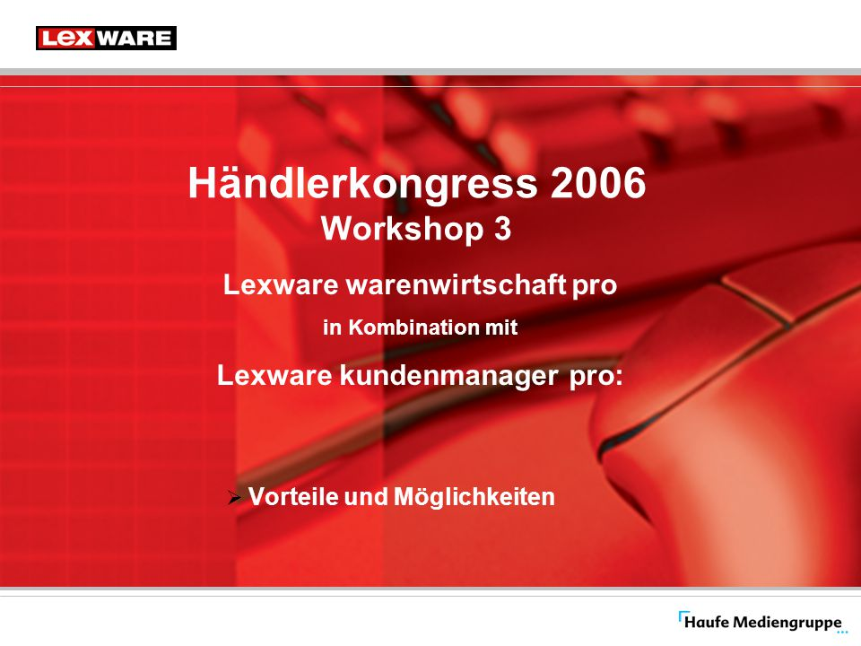 Händlerkongress 2006 Workshop 3 Lexware warenwirtschaft pro in Kombination mit Lexware kundenmanager pro:  Vorteile und Möglichkeiten
