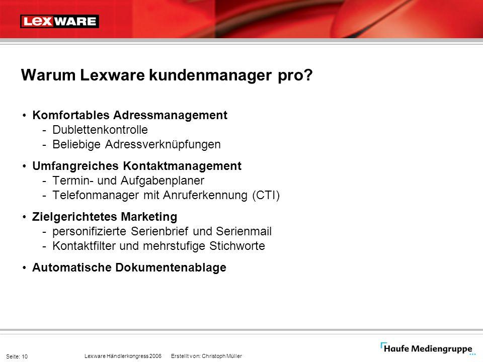 Lexware Händlerkongress 2006 Erstellt von: Christoph Müller Seite: 10 Warum Lexware kundenmanager pro? Komfortables Adressmanagement -Dublettenkontrol