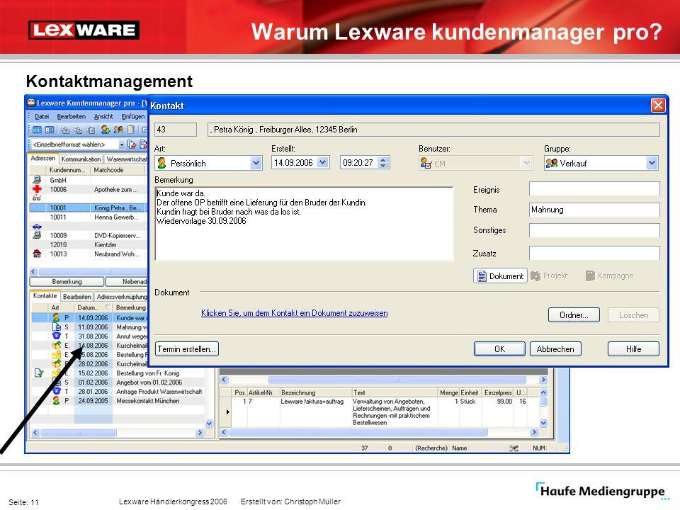 Lexware Händlerkongress 2006 Erstellt von: Christoph Müller Seite: 11 Warum Lexware kundenmanager pro? Kontaktmanagement
